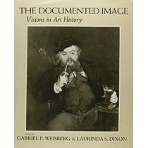 The Documented Image: Visions in Art History by Gabriel P. Weisberg, 9780815624103