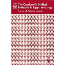 The Creation of a Medical Profession in Egypt, 1800-1922 by Amira Sonbol, 9780815625414