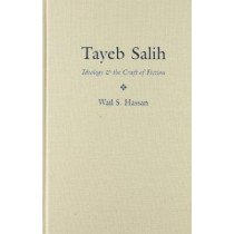 Tayeb Salih: Ideology and the Craft of Fiction by Wail S. Hassan, 9780815630135