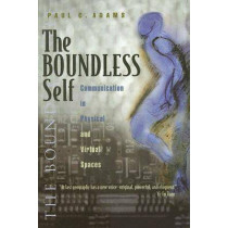 The Boundless Self: Communication in Physical and Virtual Spaces by Paul C. Adams, 9780815630562
