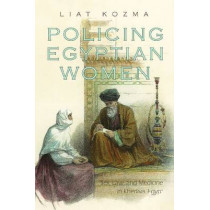 Policing Egyptian Women: Sex, Law, and Medicine in Khedival Egypt by Liat Kozma, 9780815632818