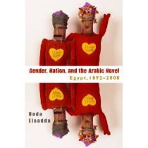 Gender, Nation, and the Arabic Novel Egypt, 1892-2008 by Professor Hoda Elsadda, 9780815632962