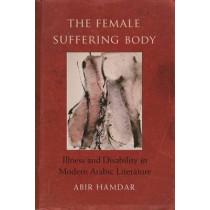 The Female Suffering Body: Illness and Disability in Modern Arabic Literature by Abir Hamdar, 9780815633655