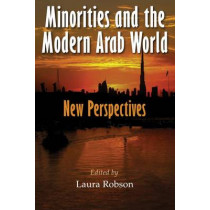 Minorities and the Modern Arab World: New Perspectives by Laura Robson, 9780815634331