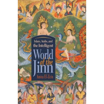 Islam, Arabs, and the Intelligent World of the Jinn by Amira El-Zein, 9780815635147