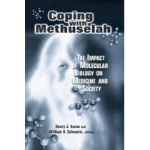 Coping with Methuselah: The Impact of Molecular Biology on Medicine and Society by Henry J. Aaron, 9780815700401