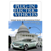 Plug-In Electric Vehicles: What Role for Washington? by David B. Sandalow, 9780815703051