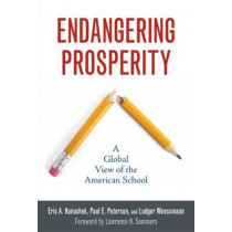 Endangering Prosperity: A Global View of the American School by Eric A. Hanushek, 9780815703730