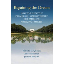 Regaining the Dream: How to Renew the Promise of Homeownership for America's Working Families by Roberto G. Quercia, 9780815721727