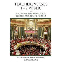 Teachers versus the Public: What Americans Think about Schools and How to Fix Them by Paul E. Peterson, 9780815725527