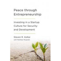 Peace Through Entrepreneurship: Investing in a Startup Culture for Security and Development by Steven R. Koltai, 9780815729235