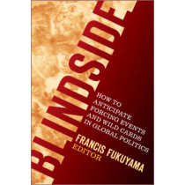 Blindside: How to Anticipate Forcing Events and Wild Cards in Global Politics by Francis Fukuyama, 9780815729907