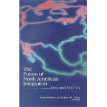 The Future of North American Integration: Beyond NAFTA by Peter Hakim, 9780815733980