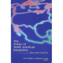 The Future of North American Integration: Beyond NAFTA by Peter Hakim, 9780815733997