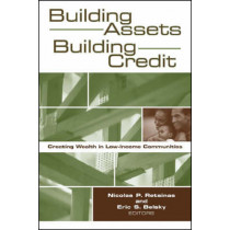 Building Assets, Building Credit: Creating Wealth in Low-Income Communities by Nicolas P. Retsinas, 9780815774099