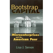 Bootstrap Capital: Microenterprises and the American Poor by Lisa J. Servon, 9780815778059