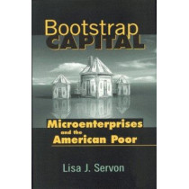 Bootstrap Capital: Microenterprises and the American Poor by Lisa J. Servon, 9780815778066