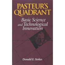 Pasteur's Quadrant: Basic Science and Technological Innovation by Donald E. Stokes, 9780815781776