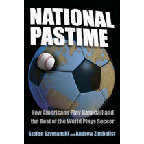 National Pastime: How Americans Play Baseball and the Rest of the World Plays Soccer by Stefan Szymanski, 9780815782582