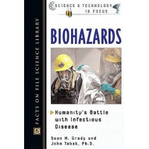Biohazards: Humanity's Battle with Infectious Disease by Sean M. Grady, 9780816046874