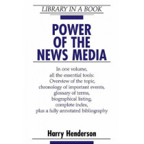 Power of the News Media by Harry Henderson, 9780816047680