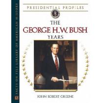 The George H.W. Bush Years: The George H.W. Bush by John Robert Greene, 9780816052790