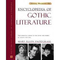 Encyclopedia of Gothic Literature: The Essential Guide to the Lives and Works of Gothic Writers by Mary Ellen Snodgrass, 9780816055289