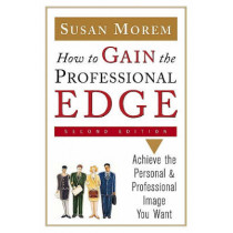 How to Gain the Professional Edge: Achieve the Personal and Professional Image You Want by Susan Morem, 9780816056750