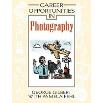 Career Opportunities in Photography by George Gilbert, 9780816056781