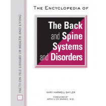 The Encyclopedia of the Back and Spine Systems and Disorders by Mary Harwell Sayler, 9780816066780