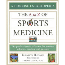 The A to Z of Sports Medicine by Elizabeth H. Oakes, 9780816066926
