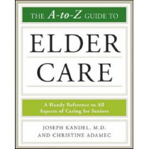 The A to Z Guide to Elder Care: A Handy Reference to All Aspects of Caring for Seniors by Joseph Kandel, 9780816079100