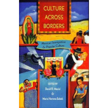 Culture Across Borders: Mexican Immigration and Popular Culture by David R. Maciel, 9780816518333