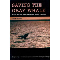 Saving the Gray Whale: People, Politics, and Conservation in Baja California, 9780816518456