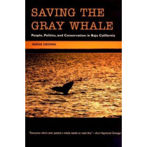 Saving the Gray Whale: People, Politics, and Conservation in Baja California, 9780816518463