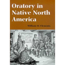 Oratory in Native North America by William M. Clements, 9780816521821