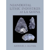 Neandertal Lithic Industries at La Quina by Arthur J. Jelinek, 9780816522460