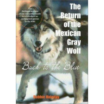 The Return of the Mexican Gray Wolf: Back to the Blue by Bobbie Holaday, 9780816522965
