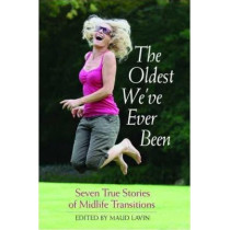 The Oldest We'Ve Ever Been: Seven True Stories of Midlife Transitions by Maud Lavin, 9780816526161