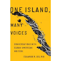 One Island, Many Voices: Conversations with Cuban-American Writers by Eduardo R. Del Rio, 9780816528066