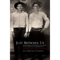 Just Between Us: An Ethnography of Male Identity and Intimacy in Rural Communities of Northern Mexico by Guillermo Nunez Noriega, 9780816530946