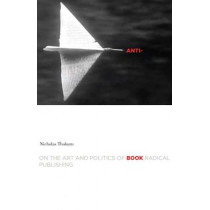 Anti-Book: On the Art and Politics of Radical Publishing by Nicholas Thoburn, 9780816621965