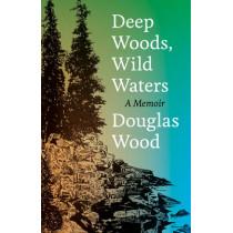 Deep Woods, Wild Waters: A Memoir by Douglas Wood, 9780816631735