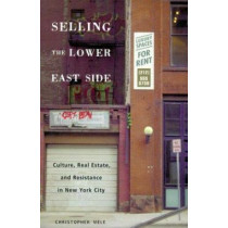 Selling The Lower East: Culture, Real Estate, and Resistance in New York City by Christopher Mele, 9780816631827