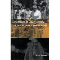 Landscapes Of Urban Memory: The Sacred and the Civic in India's High-Tech City by Smriti Srinivas, 9780816636167