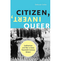Citizen, Invert, Queer: Lesbianism and War in Early Twentieth-Century Britain by Deborah Cohler, 9780816649761