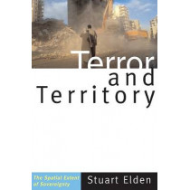 Terror and Territory: The Spatial Extent of Sovereignty by Stuart Elden, 9780816654840