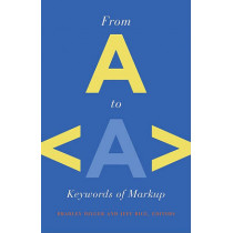 From A to A: Keywords of Markup by Bradley Dilger, 9780816666096
