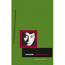 Japanese Counterculture: The Antiestablishment Art of Terayama Shuji by Steven C. Ridgely, 9780816667536