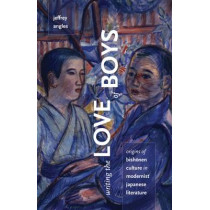 Writing the Love of Boys: Origins of Bishonen Culture in Modernist Japanese Literature by Jeffrey Angles, 9780816669707